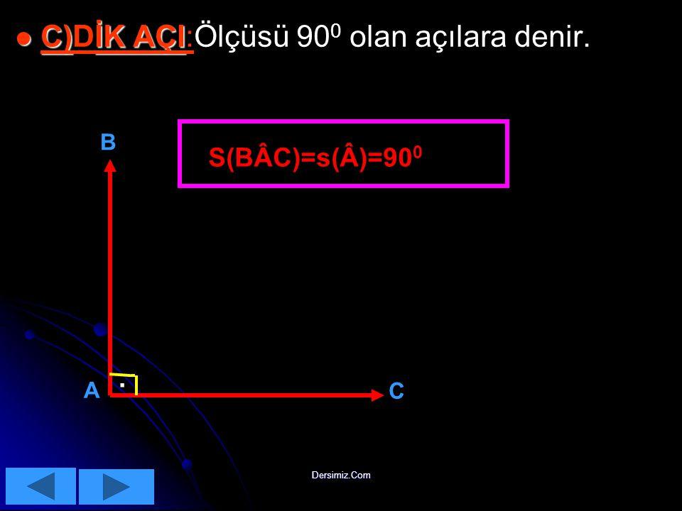 . C)DİK AÇI:Ölçüsü 900 olan açılara denir. S(BÂC)=s(Â)=900 B A C