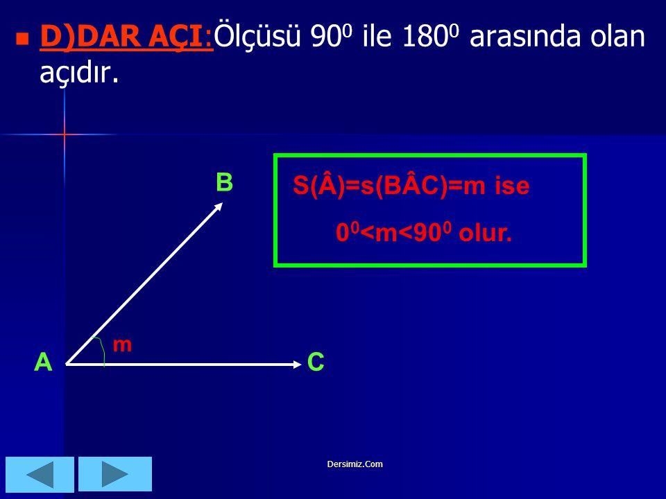 D)DAR AÇI:Ölçüsü 900 ile 1800 arasında olan açıdır.