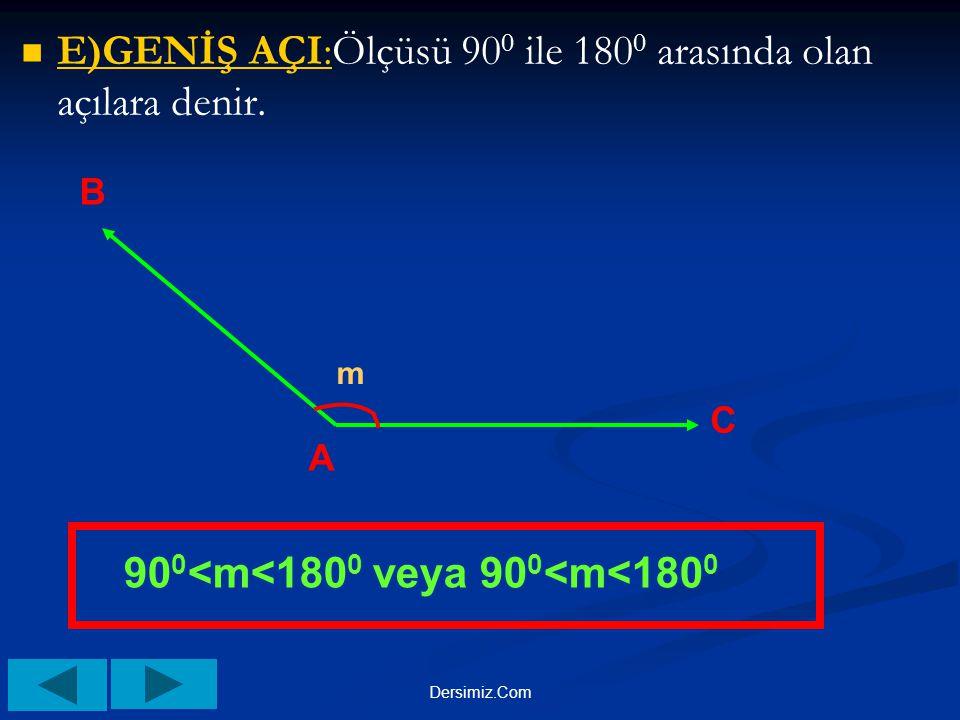 E)GENİŞ AÇI:Ölçüsü 900 ile 1800 arasında olan açılara denir.