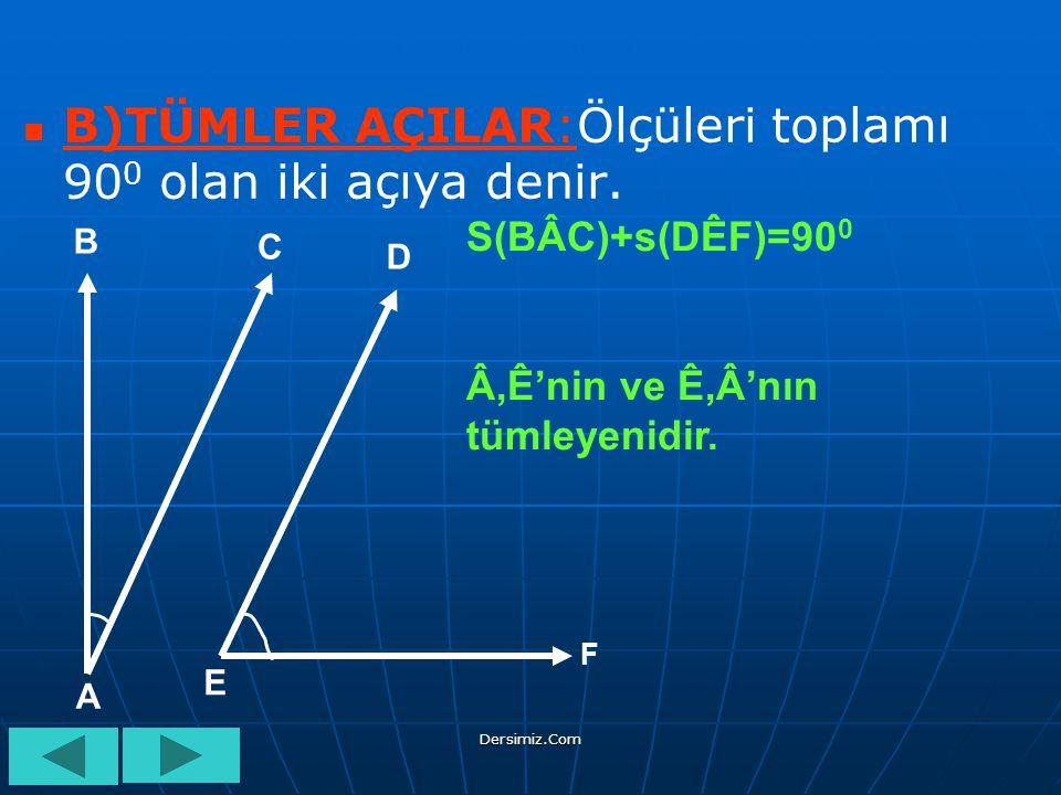 B)TÜMLER AÇILAR:Ölçüleri toplamı 900 olan iki açıya denir.