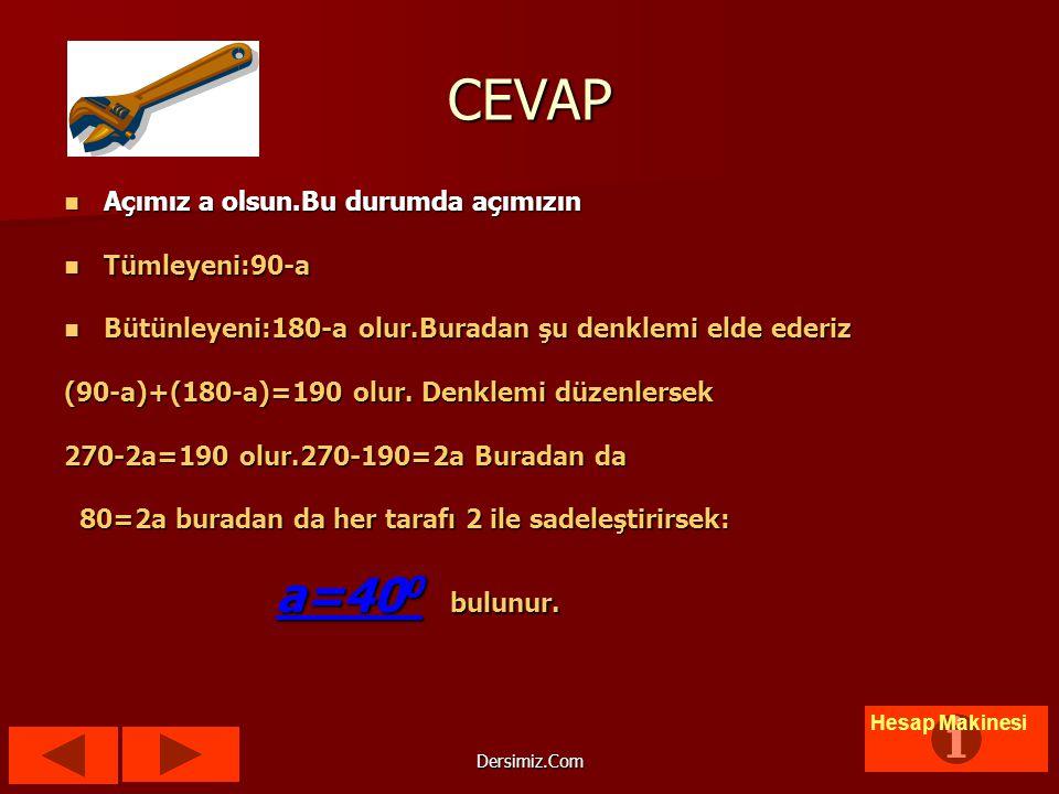 CEVAP a=400 bulunur. Açımız a olsun.Bu durumda açımızın Tümleyeni:90-a