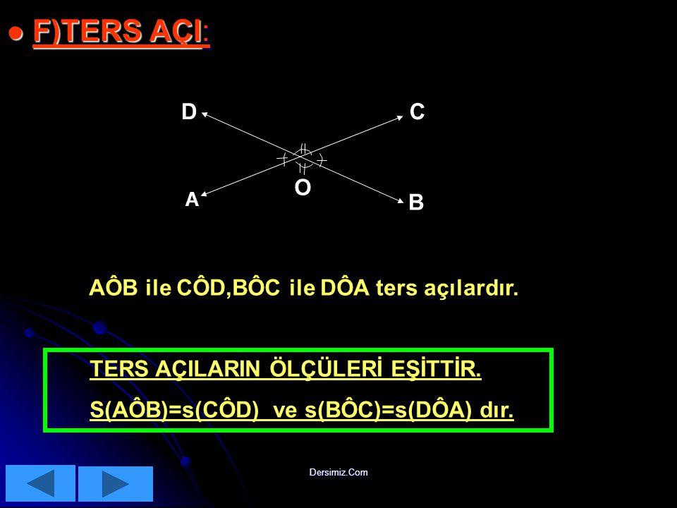 F)TERS AÇI: D C O B AÔB ile CÔD,BÔC ile DÔA ters açılardır.