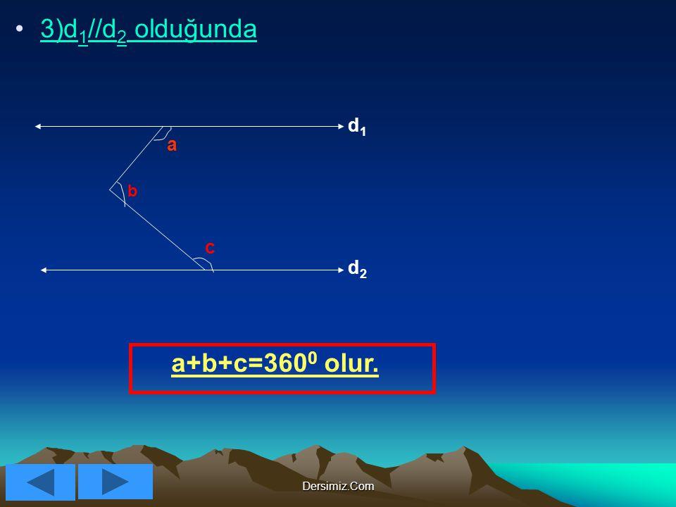 3)d1//d2 olduğunda d1 a b c d2 a+b+c=3600 olur. Dersimiz.Com