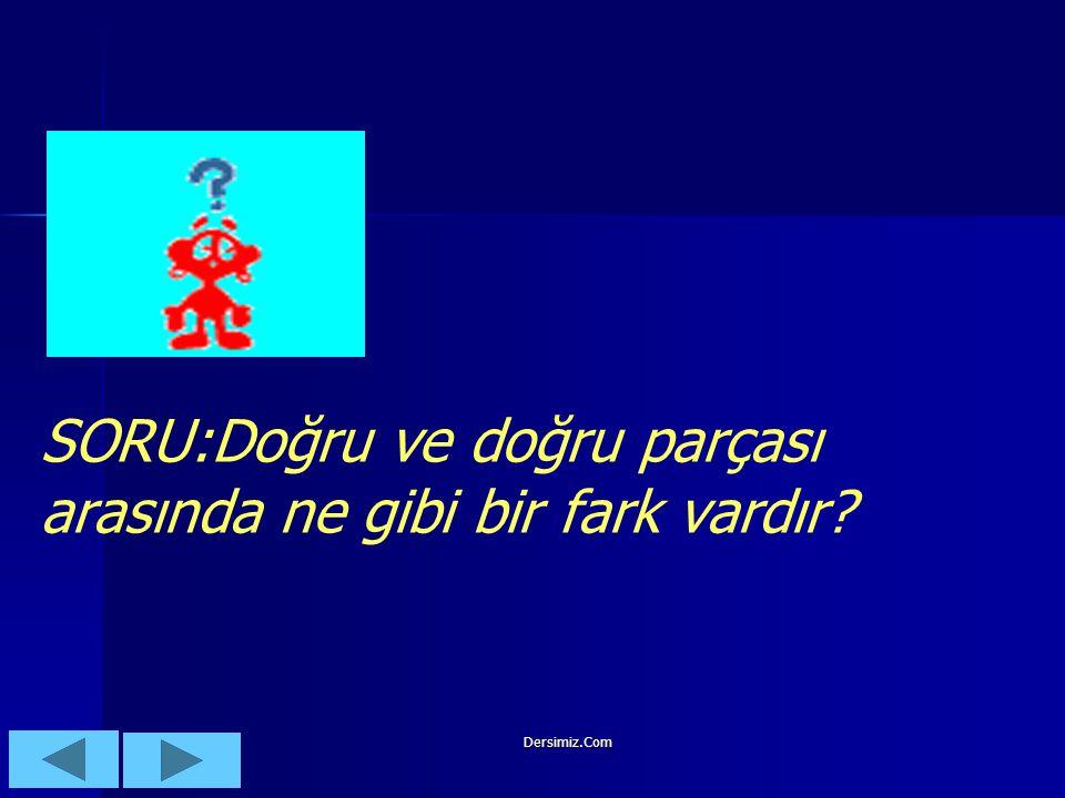 SORU:Doğru ve doğru parçası arasında ne gibi bir fark vardır