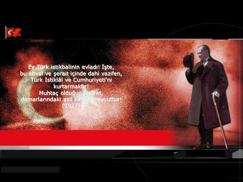 Ey Türk istikbalinin evladı! İşte,