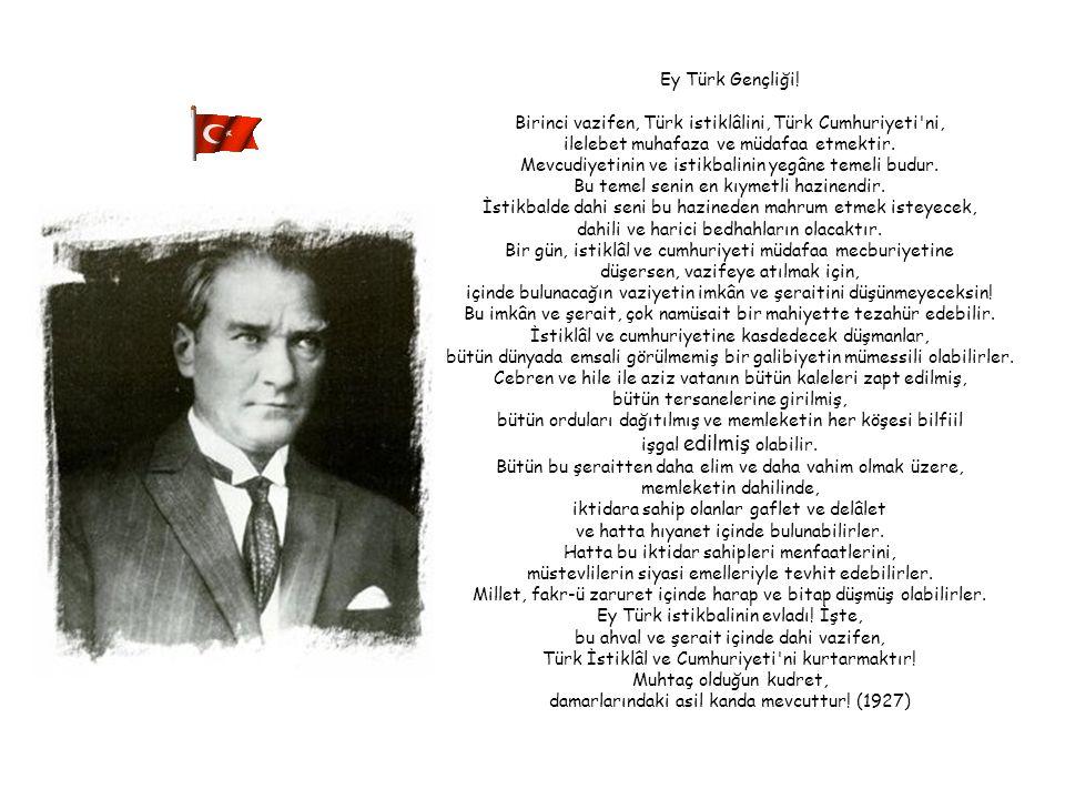 Birinci vazifen, Türk istiklâlini, Türk Cumhuriyeti ni,