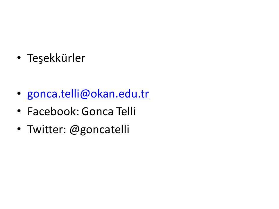 Teşekkürler gonca.telli@okan.edu.tr Facebook: Gonca Telli Twitter: @goncatelli