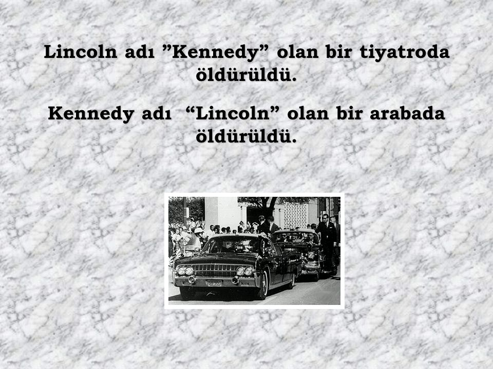 Lincoln adı Kennedy olan bir tiyatroda öldürüldü.