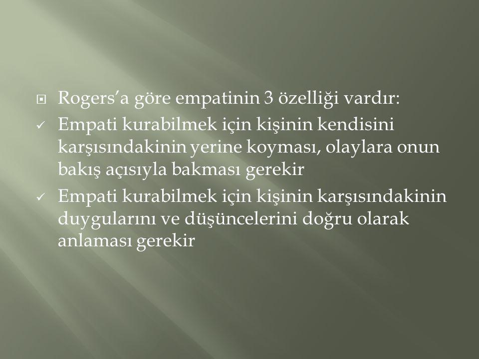 Rogers'a göre empatinin 3 özelliği vardır: