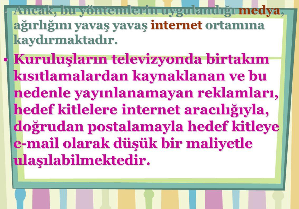Ancak, bu yöntemlerin uygulandığı medya, ağırlığını yavaş yavaş internet ortamına kaydırmaktadır.