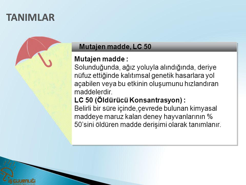 TANIMLAR Mutajen madde, LC 50 Mutajen madde :