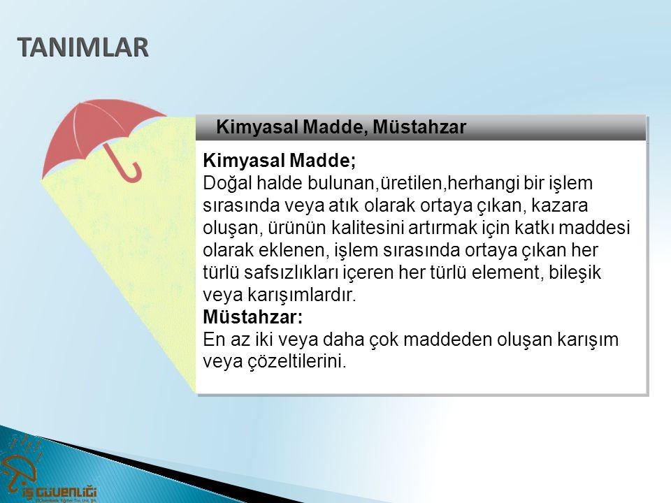 TANIMLAR Kimyasal Madde, Müstahzar Kimyasal Madde;