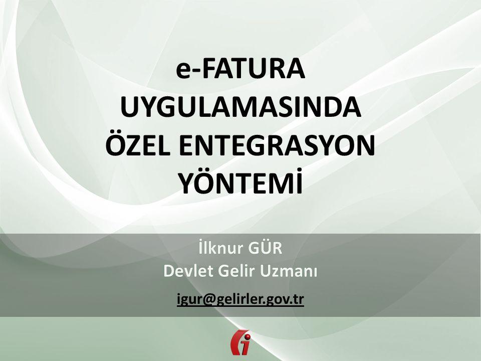 e-FATURA UYGULAMASINDA ÖZEL ENTEGRASYON YÖNTEMİ