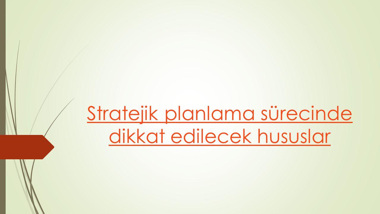 Stratejik planlama sürecinde dikkat edilecek hususlar
