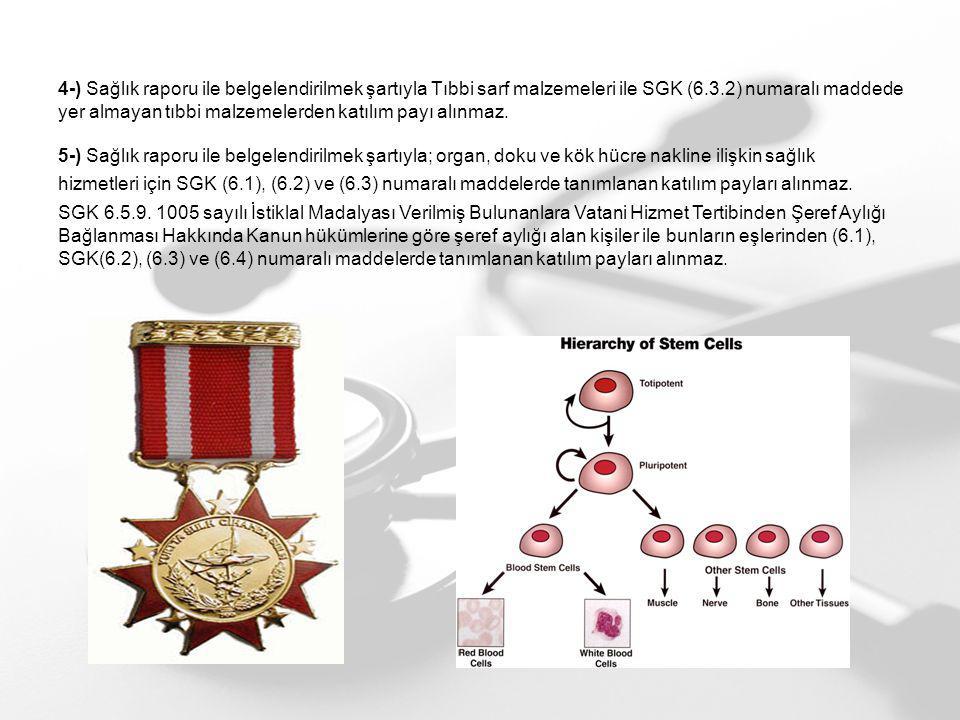 4-) Sağlık raporu ile belgelendirilmek şartıyla Tıbbi sarf malzemeleri ile SGK (6.3.2) numaralı maddede yer almayan tıbbi malzemelerden katılım payı alınmaz.