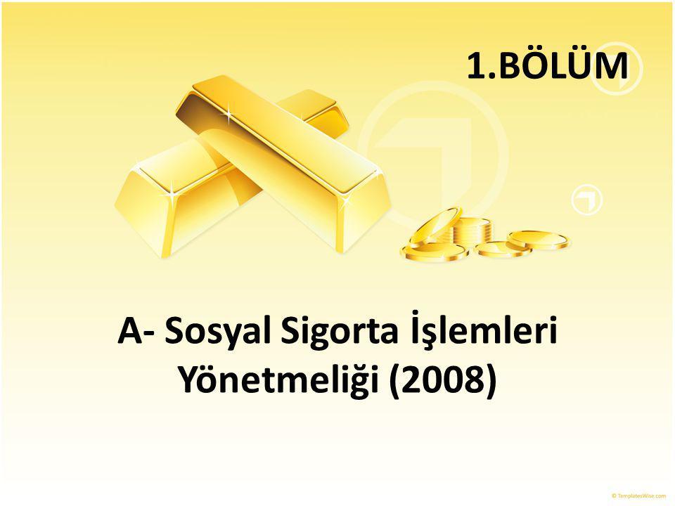 A- Sosyal Sigorta İşlemleri Yönetmeliği (2008)