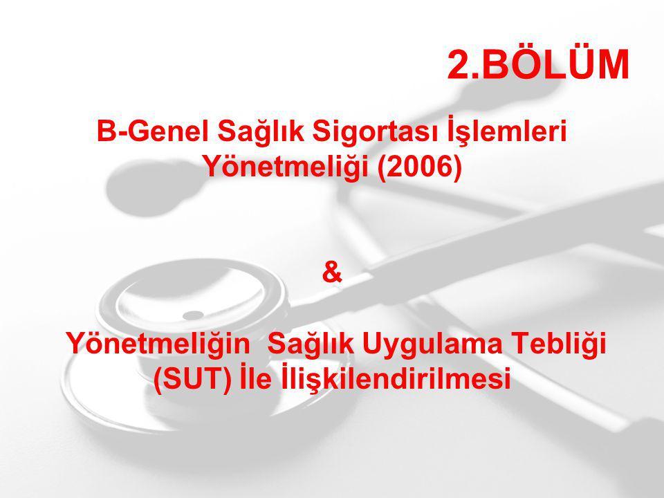 2.BÖLÜM B-Genel Sağlık Sigortası İşlemleri Yönetmeliği (2006) & Yönetmeliğin Sağlık Uygulama Tebliği (SUT) İle İlişkilendirilmesi.