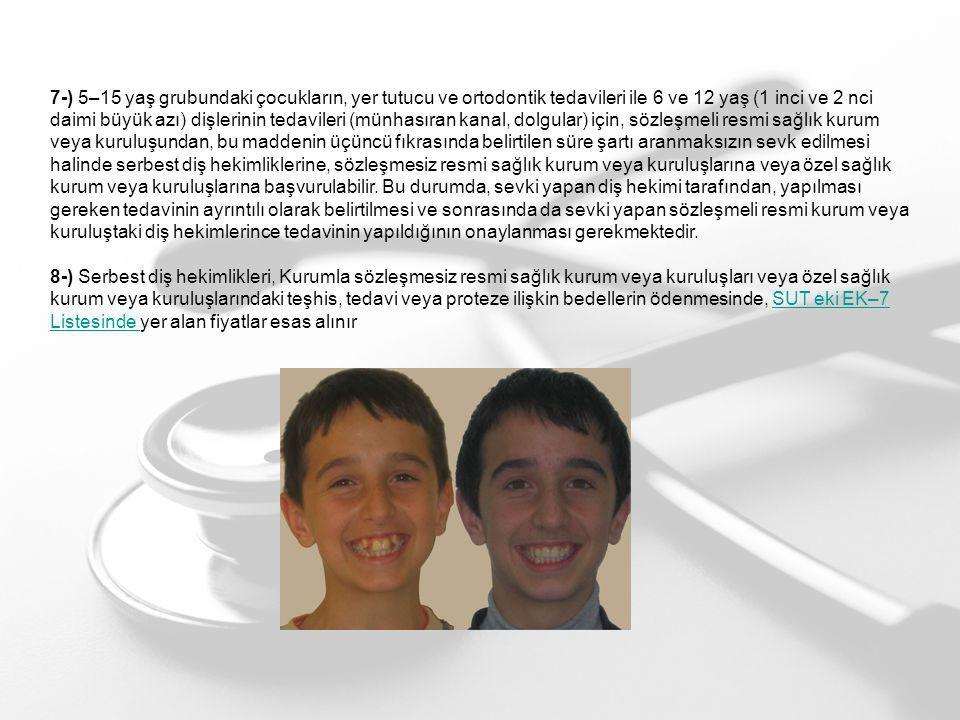 7-) 5–15 yaş grubundaki çocukların, yer tutucu ve ortodontik tedavileri ile 6 ve 12 yaş (1 inci ve 2 nci