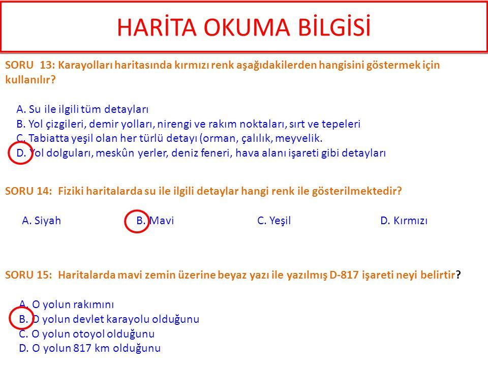 HARİTA OKUMA BİLGİSİ SORU 13: Karayolları haritasında kırmızı renk aşağıdakilerden hangisini göstermek için kullanılır