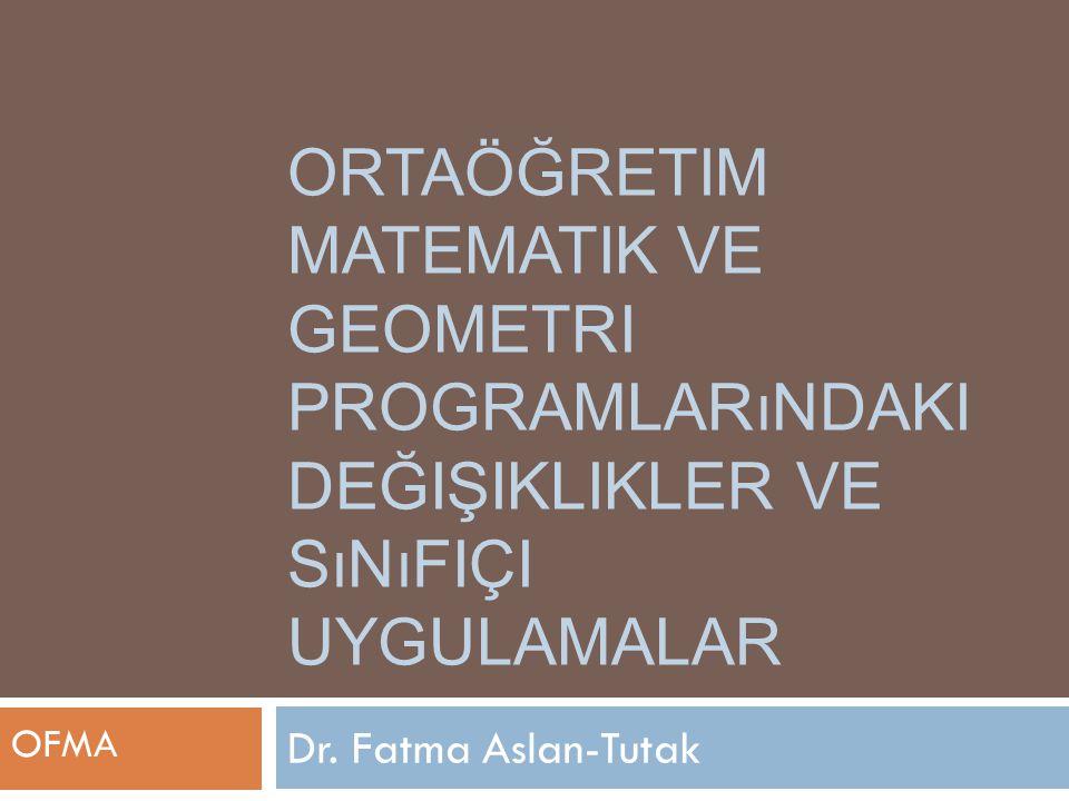 Ortaöğretim Matematik ve Geometri Programlarındaki Değişiklikler ve Sınıfiçi Uygulamalar