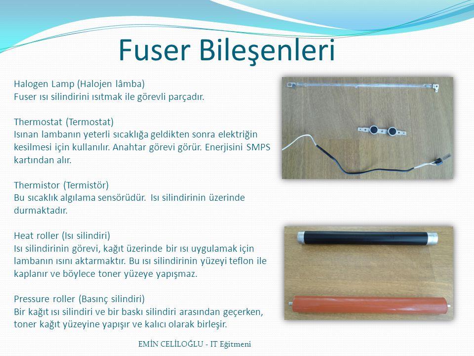 Fuser Bileşenleri Halogen Lamp (Halojen lâmba) Fuser ısı silindirini ısıtmak ile görevli parçadır.