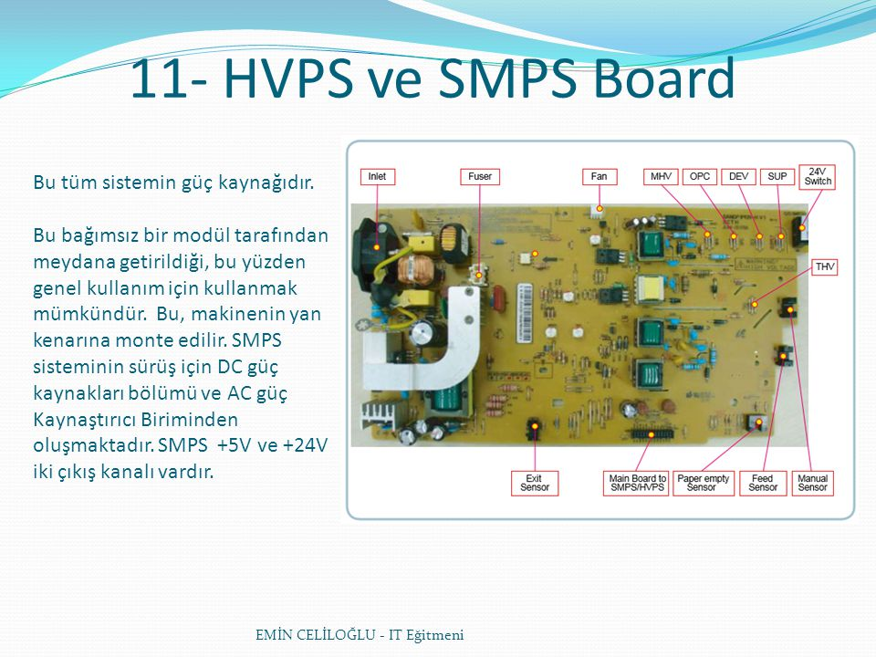 11- HVPS ve SMPS Board Bu tüm sistemin güç kaynağıdır.