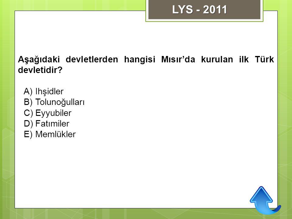LYS - 2011 Aşağıdaki devletlerden hangisi Mısır'da kurulan ilk Türk devletidir Ihşidler. Tolunoğulları.