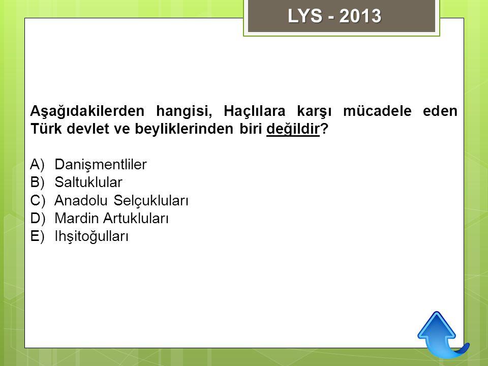 LYS - 2013 Aşağıdakilerden hangisi, Haçlılara karşı mücadele eden Türk devlet ve beyliklerinden biri değildir