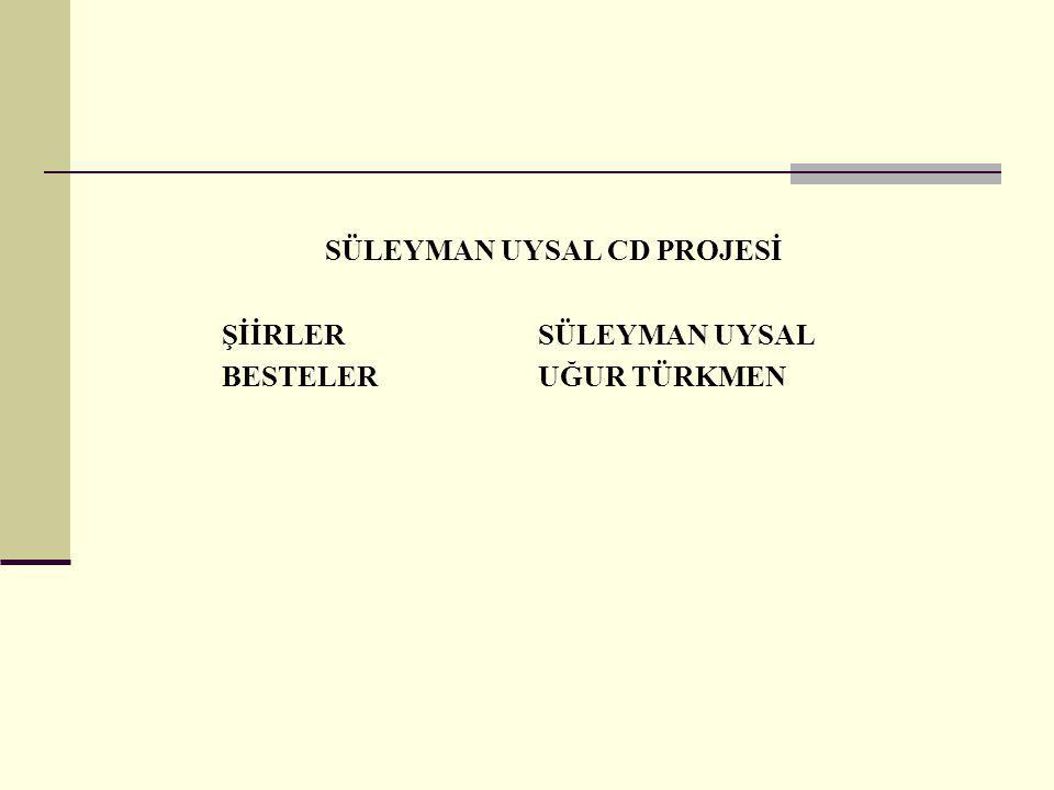 SÜLEYMAN UYSAL CD PROJESİ ŞİİRLER SÜLEYMAN UYSAL BESTELER UĞUR TÜRKMEN