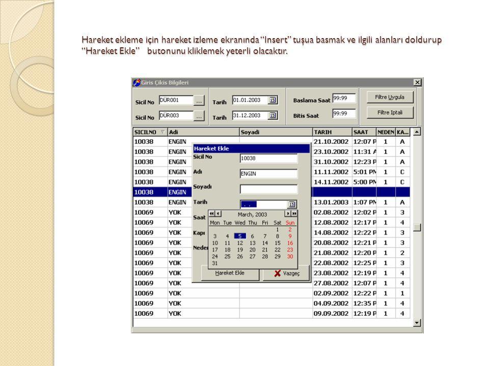 Hareket ekleme için hareket izleme ekranında Insert tuşua basmak ve ilgili alanları doldurup Hareket Ekle butonunu kliklemek yeterli olacaktır.