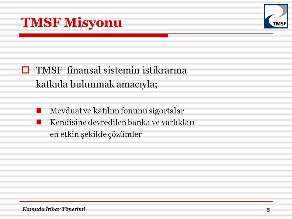 TMSF Misyonu TMSF finansal sistemin istikrarına