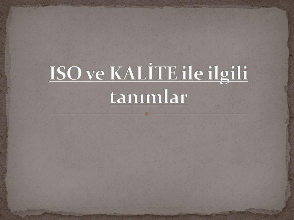 ISO ve KALİTE ile ilgili tanımlar