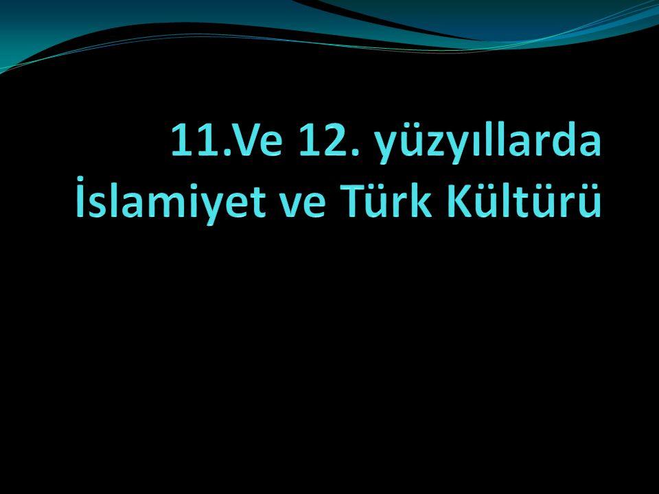 11.Ve 12. yüzyıllarda İslamiyet ve Türk Kültürü