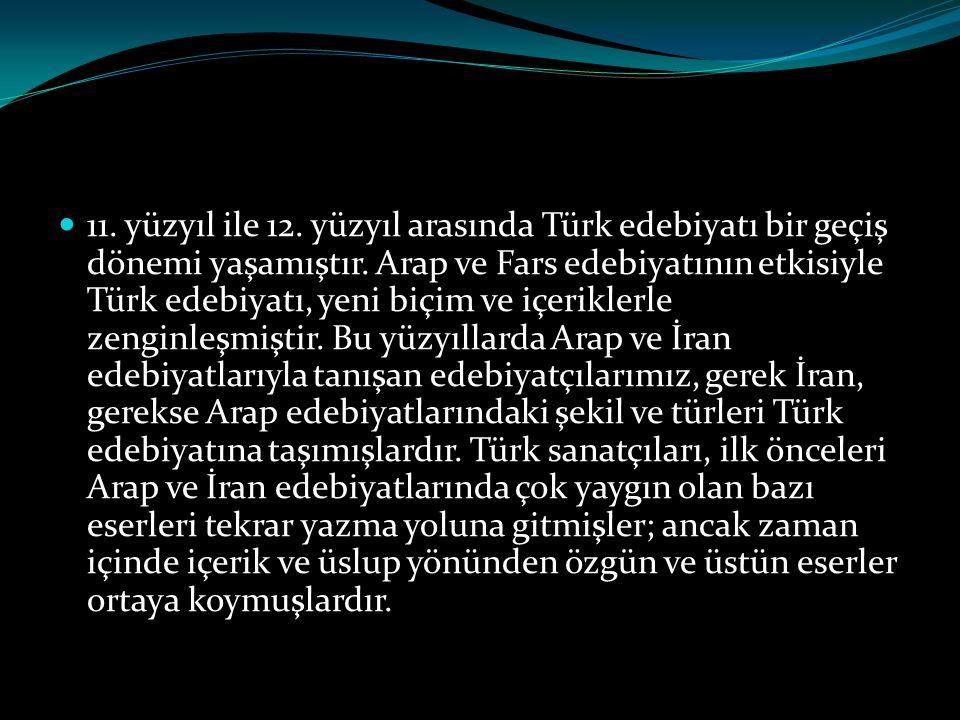 11. yüzyıl ile 12. yüzyıl arasında Türk edebiyatı bir geçiş dönemi yaşamıştır.