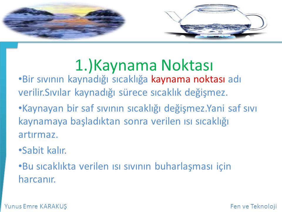 1.)Kaynama Noktası Bir sıvının kaynadığı sıcaklığa kaynama noktası adı verilir.Sıvılar kaynadığı sürece sıcaklık değişmez.