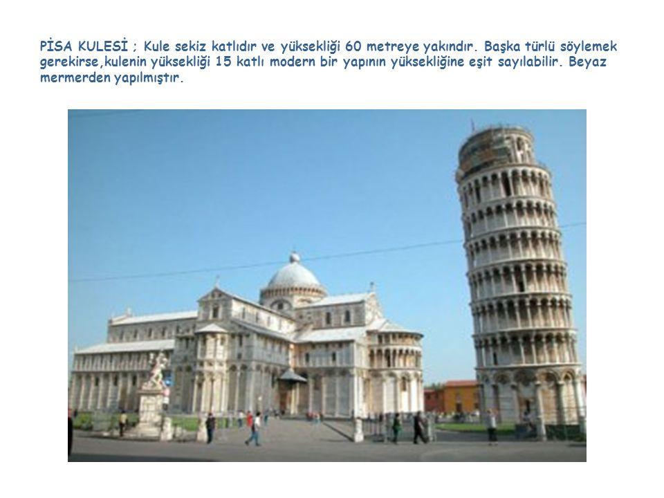 PİSA KULESİ ; Kule sekiz katlıdır ve yüksekliği 60 metreye yakındır