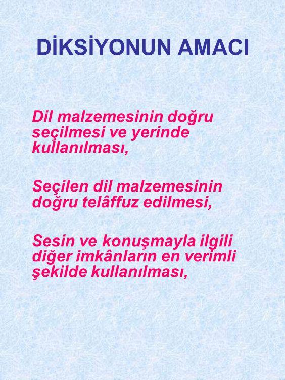DİKSİYONUN AMACI Dil malzemesinin doğru seçilmesi ve yerinde kullanılması, Seçilen dil malzemesinin doğru telâffuz edilmesi,