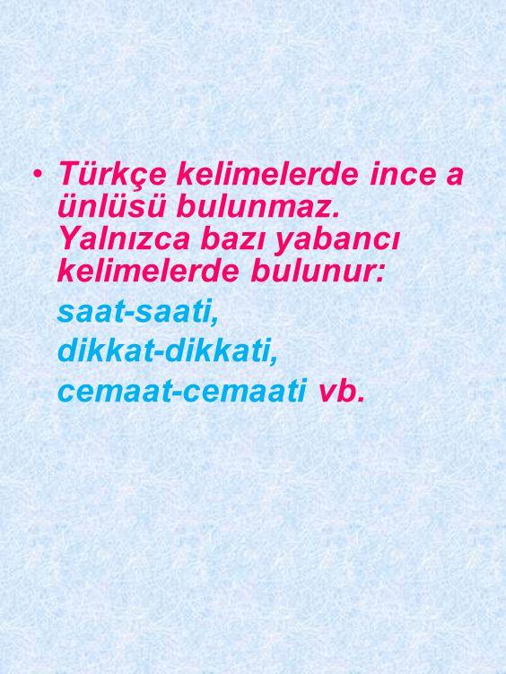 Türkçe kelimelerde ince a ünlüsü bulunmaz