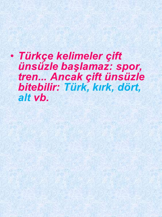 Türkçe kelimeler çift ünsüzle başlamaz: spor, tren