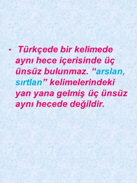 Türkçede bir kelimede aynı hece içerisinde üç ünsüz bulunmaz