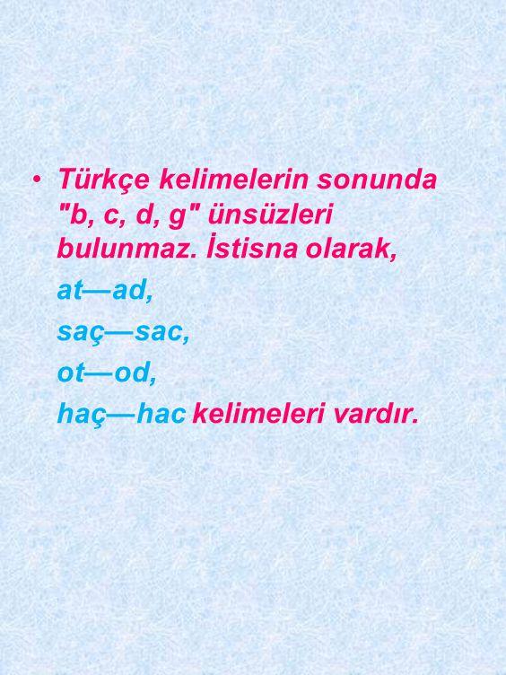 Türkçe kelimelerin sonunda b, c, d, g ünsüzleri bulunmaz