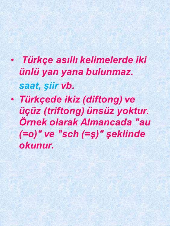 Türkçe asıllı kelimelerde iki ünlü yan yana bulunmaz.