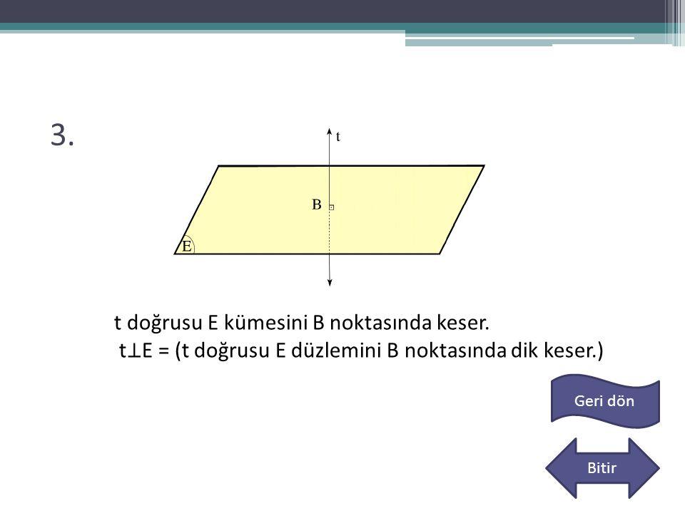 3. t doğrusu E kümesini B noktasında keser.