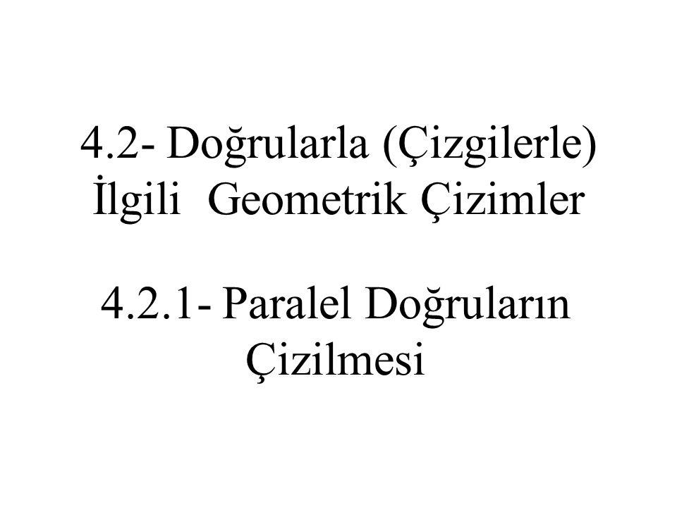 4.2- Doğrularla (Çizgilerle) İlgili Geometrik Çizimler