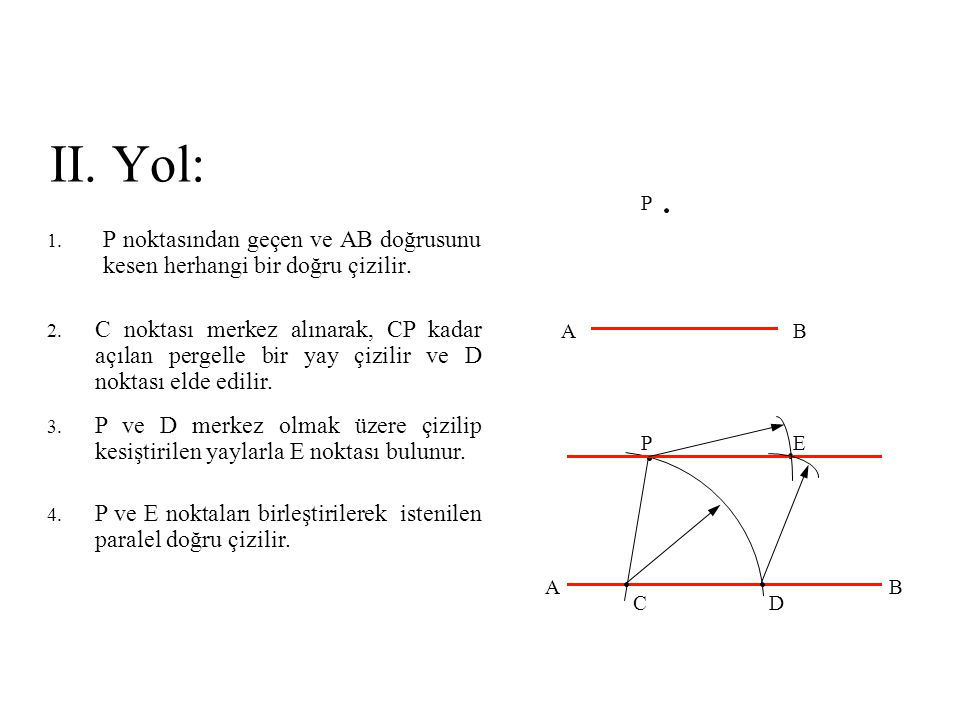 II. Yol: P. A. B. P noktasından geçen ve AB doğrusunu kesen herhangi bir doğru çizilir.