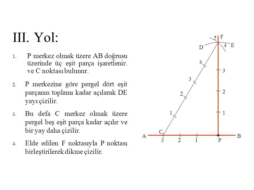 III. Yol: 5. F. 4. E. D. P merkez olmak üzere AB doğrusu üzerinde üç eşit parça işaretlenir. ve C noktası bulunur.
