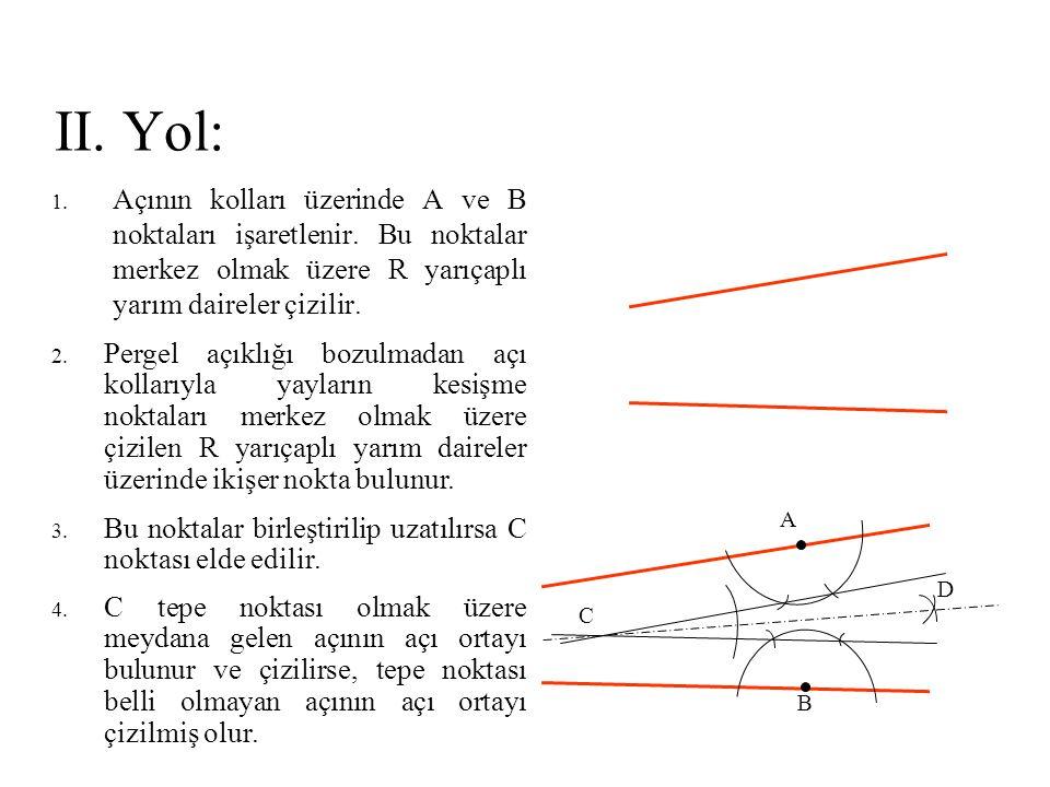 II. Yol: Açının kolları üzerinde A ve B noktaları işaretlenir. Bu noktalar merkez olmak üzere R yarıçaplı yarım daireler çizilir.