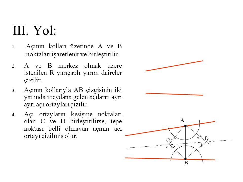 III. Yol: Açının kolları üzerinde A ve B noktaları işaretlenir ve birleştirilir.