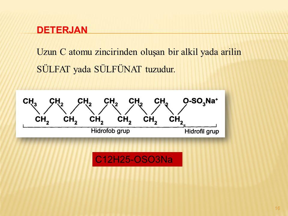 DETERJAN Uzun C atomu zincirinden oluşan bir alkil yada arilin SÜLFAT yada SÜLFÜNAT tuzudur.