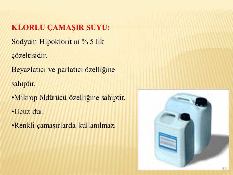 KLORLU ÇAMAŞIR SUYU: Sodyum Hipoklorit in % 5 lik çözeltisidir.